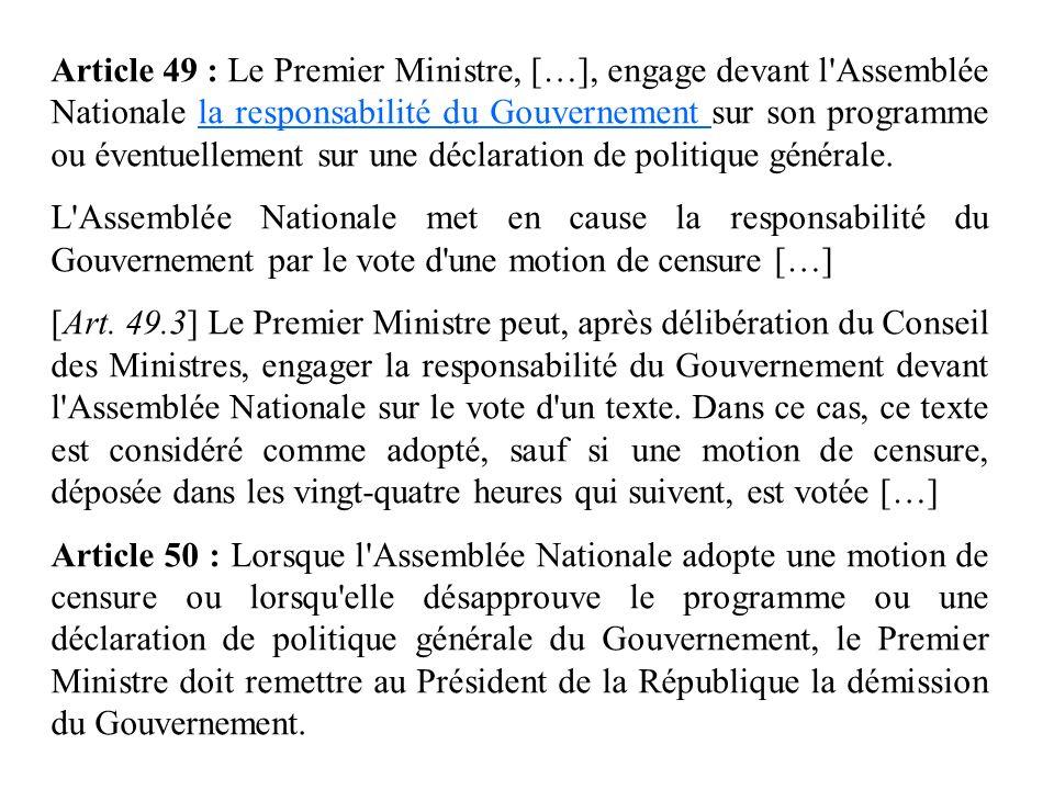 Article 49 : Le Premier Ministre, […], engage devant l Assemblée Nationale la responsabilité du Gouvernement sur son programme ou éventuellement sur une déclaration de politique générale.